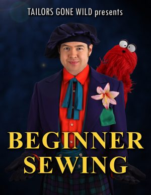 Tailors Gone Wild - Beginner Sewing Course